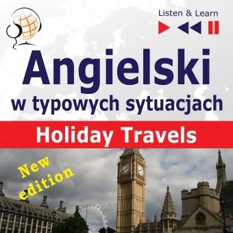 Angielski w typowych sytuacjach. Holiday Travels – New Edition: (15 tematów na poziomie B1 – B2)