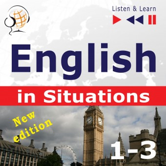 English in Situations. 1-3 – New Edition: A Month in Brighton + Holiday Travels + Business English: (47 Topics – Proficiency level: B1-B2 – Listen & Learn)